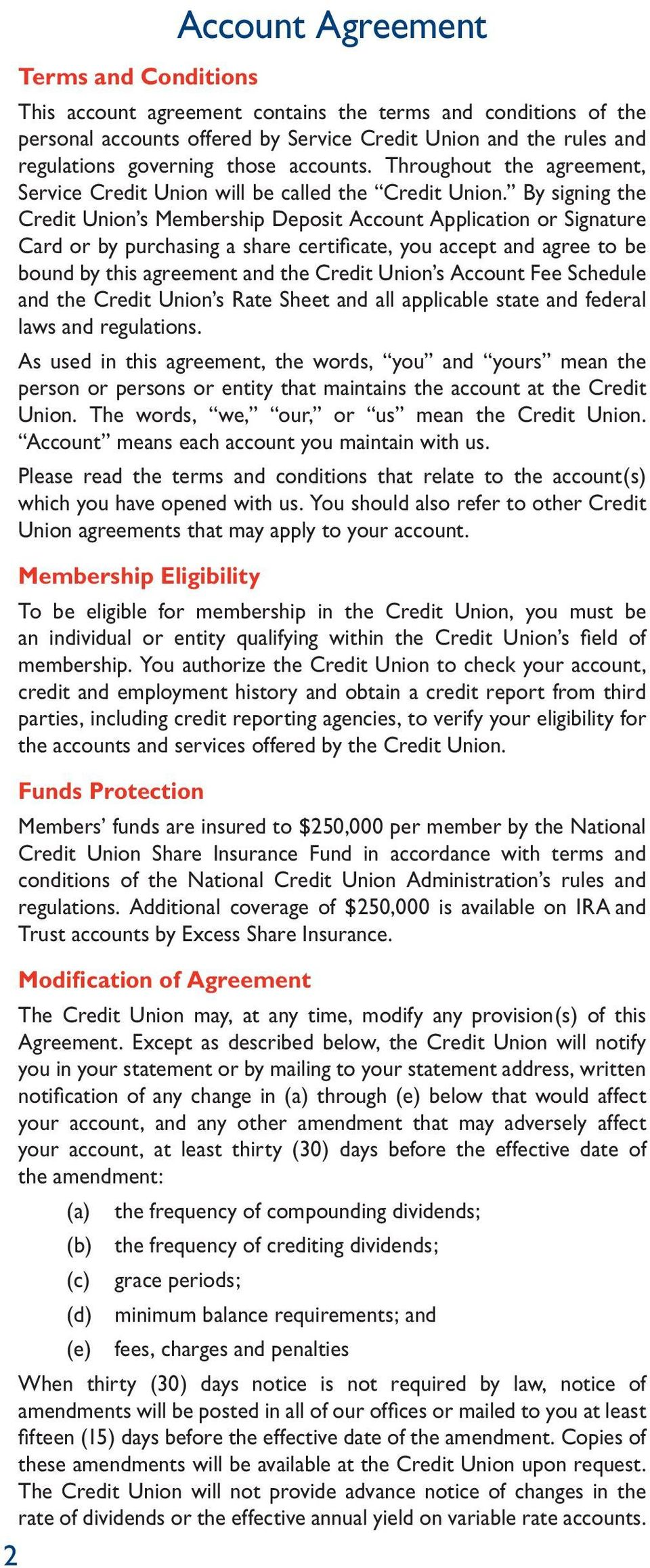 By signing the Credit Union s Membership Deposit Account Application or Signature Card or by purchasing a share certificate, you accept and agree to be bound by this agreement and the Credit Union s