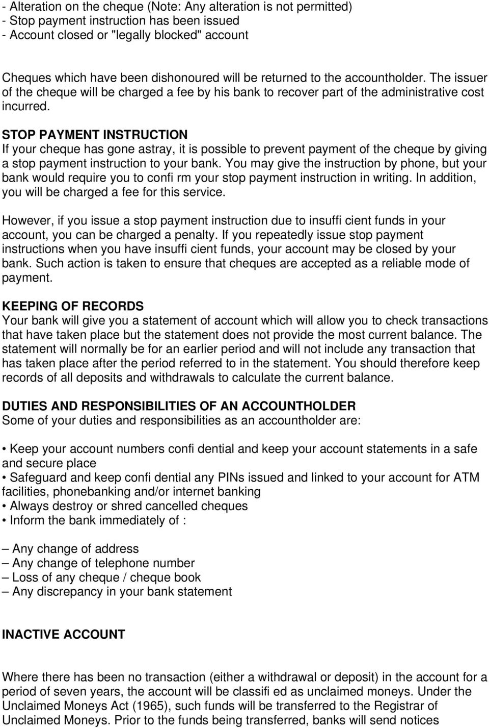 STOP PAYMENT INSTRUCTION If your cheque has gone astray, it is possible to prevent payment of the cheque by giving a stop payment instruction to your bank.