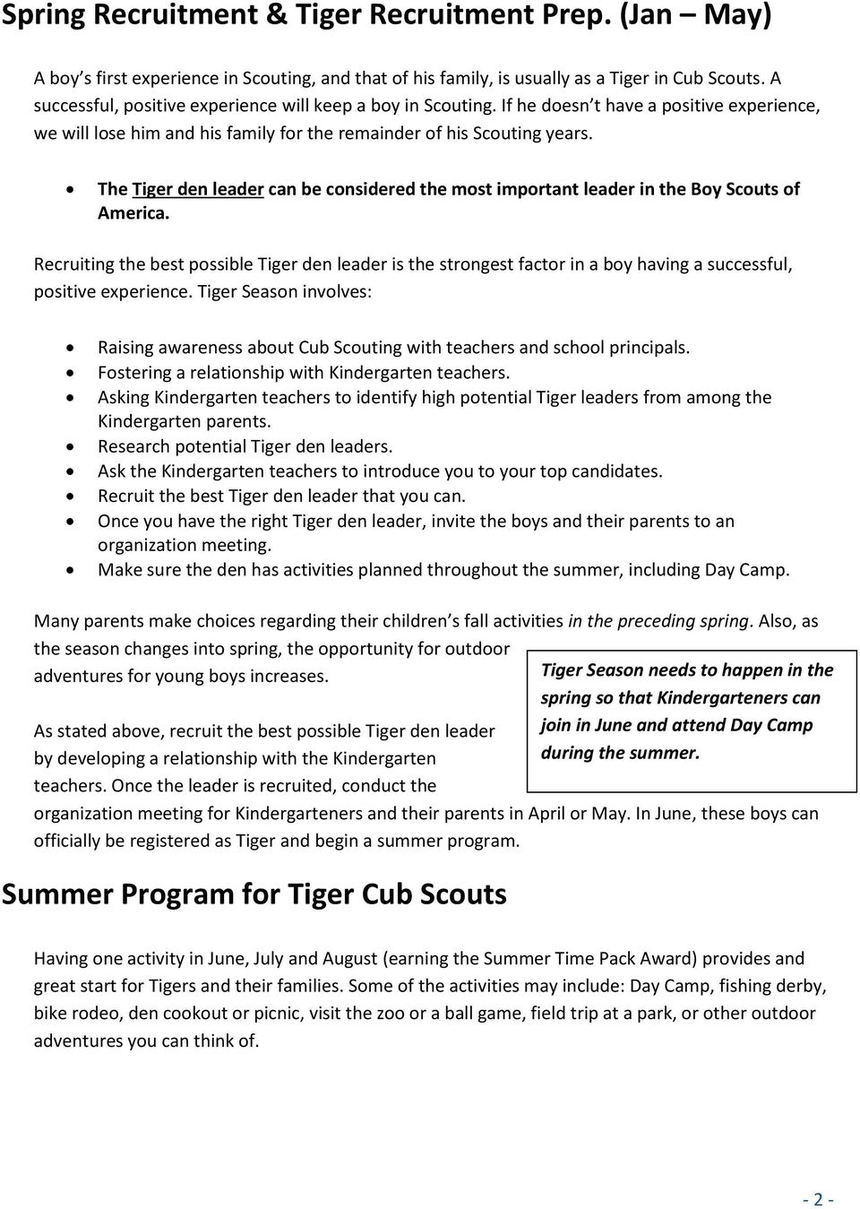 The Tiger den leader can be considered the most important leader in the Boy Scouts of America.