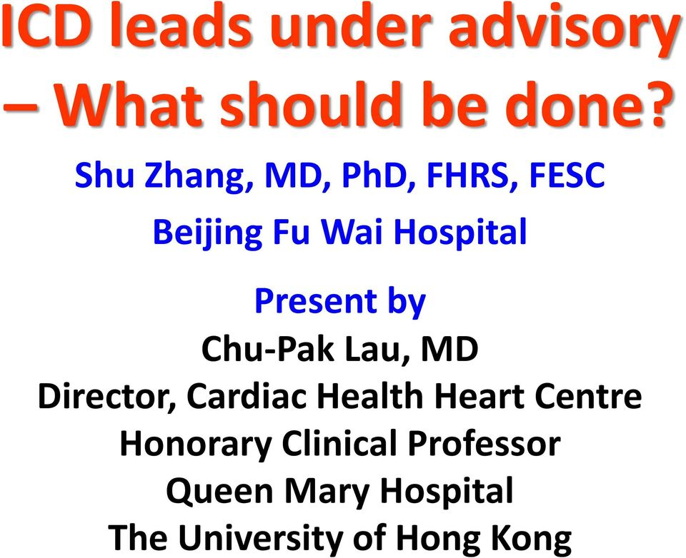 Present by Chu-Pak Lau, MD Director, Cardiac Health Heart