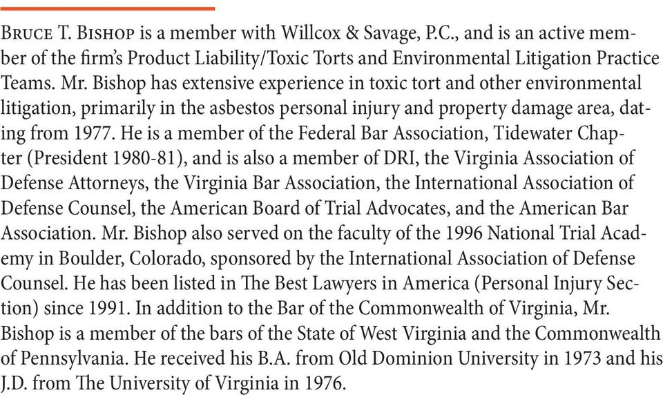He is a member of the Federal Bar Association, Tidewater Chapter (President 1980-81), and is also a member of DRI, the Virginia Association of Defense Attorneys, the Virginia Bar Association, the