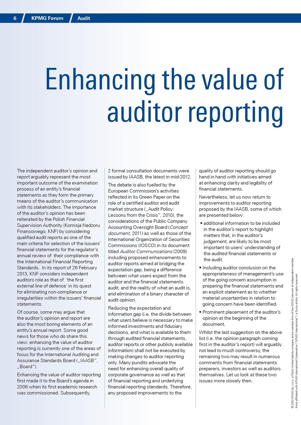 The importance of the auditor s opinion has been reiterated by the Polish Financial Supervision Authority (Komisja Nadzoru Finansowego, KNF) by considering qualified audit reports as one of the main
