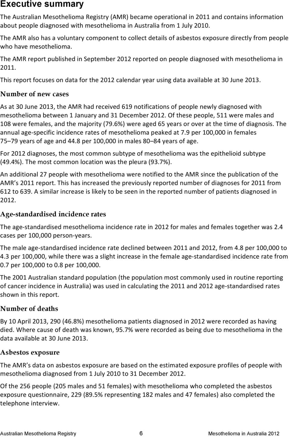 The AMR report published in September 2012 reported on people diagnosed with mesothelioma in 2011. This report focuses on data for the 2012 calendar year using data available at 30 June 2013.