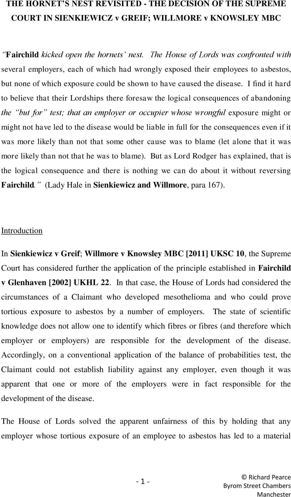 I find it hard to believe that their Lordships there foresaw the logical consequences of abandoning the but for test; that an employer or occupier whose wrongful exposure might or might not have led