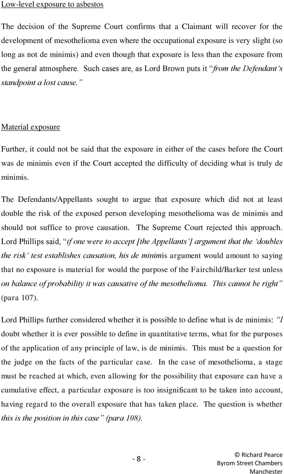 Material exposure Further, it could not be said that the exposure in either of the cases before the Court was de minimis even if the Court accepted the difficulty of deciding what is truly de minimis.