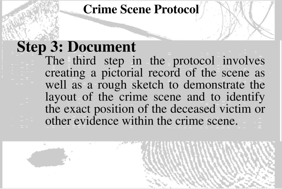 sketch to demonstrate the layout of the crime scene and to identify the