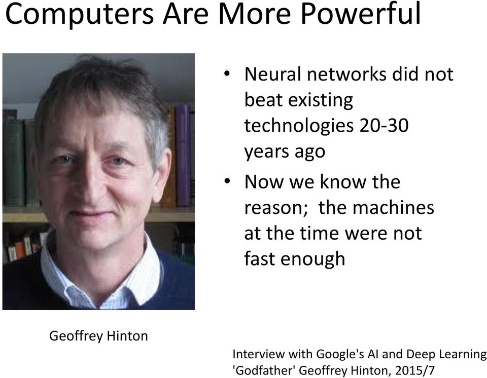 machines at the time were not fast enough Geoffrey Hinton