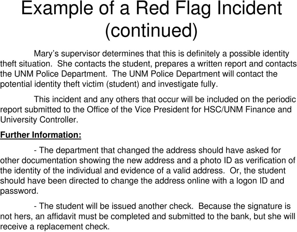 This incident and any others that occur will be included on the periodic report submitted to the Office of the Vice President for HSC/UNM Finance and University Controller.