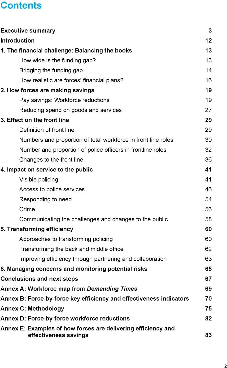 Effect on the front line 29 Definition of front line 29 Numbers and proportion of total workforce in front line roles 30 Number and proportion of police officers in frontline roles 32 Changes to the