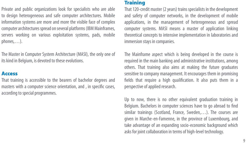 mobile phones, ). The Master in Computer System Architecture (MASI), the only one of its kind in Belgium, is devoted to these evolutions.