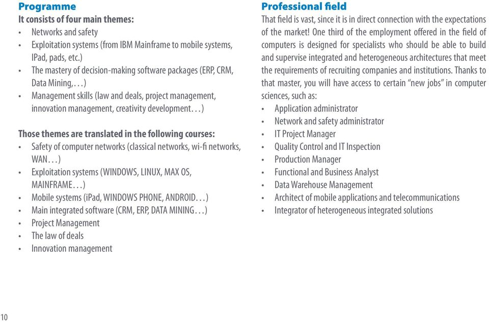translated in the following courses: Safety of computer networks (classical networks, wi-fi networks, WAN ) Exploitation systems (WINDOWS, LINUX, MAX OS, MAINFRAME ) Mobile systems (ipad, WINDOWS