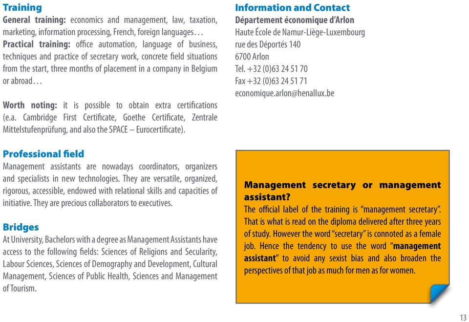 certifications (e.a. Cambridge First Certificate, Goethe Certificate, Zentrale Mittelstufenprüfung, and also the SPACE Eurocertificate).