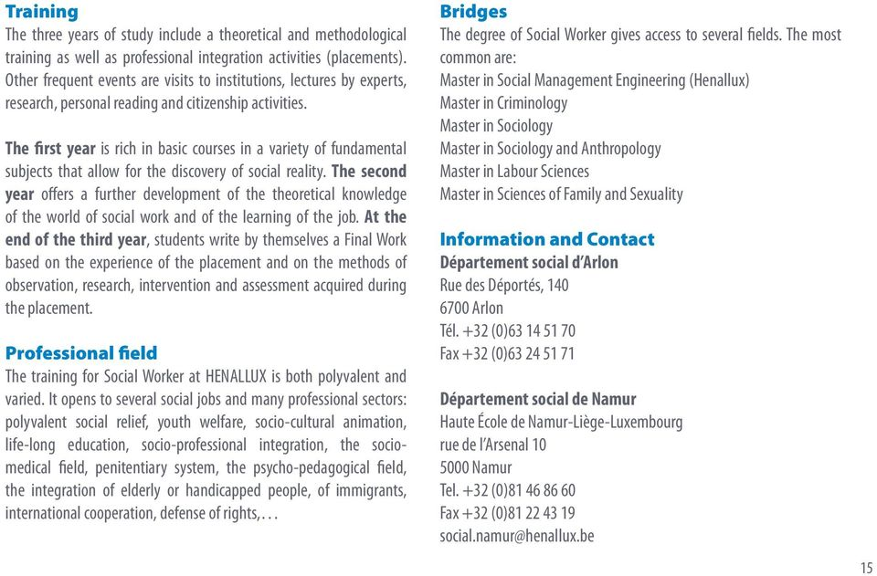 The first year is rich in basic courses in a variety of fundamental subjects that allow for the discovery of social reality.