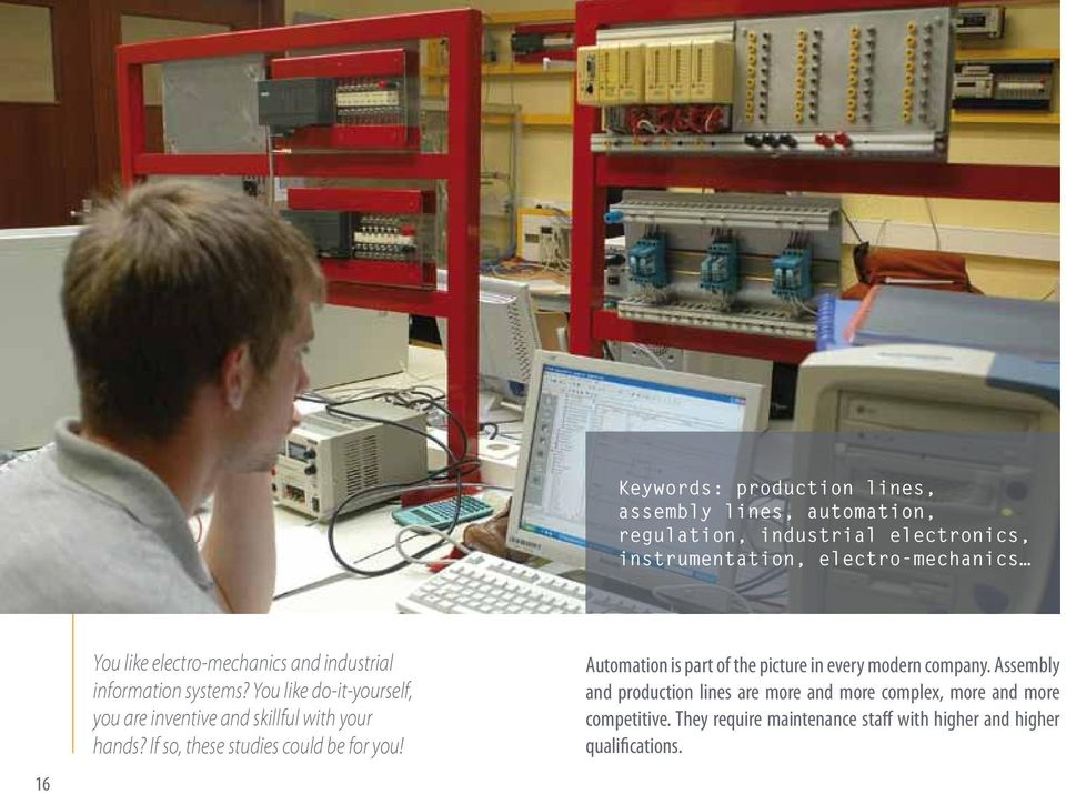 You like do-it-yourself, you are inventive and skillful with your hands? If so, these studies could be for you!