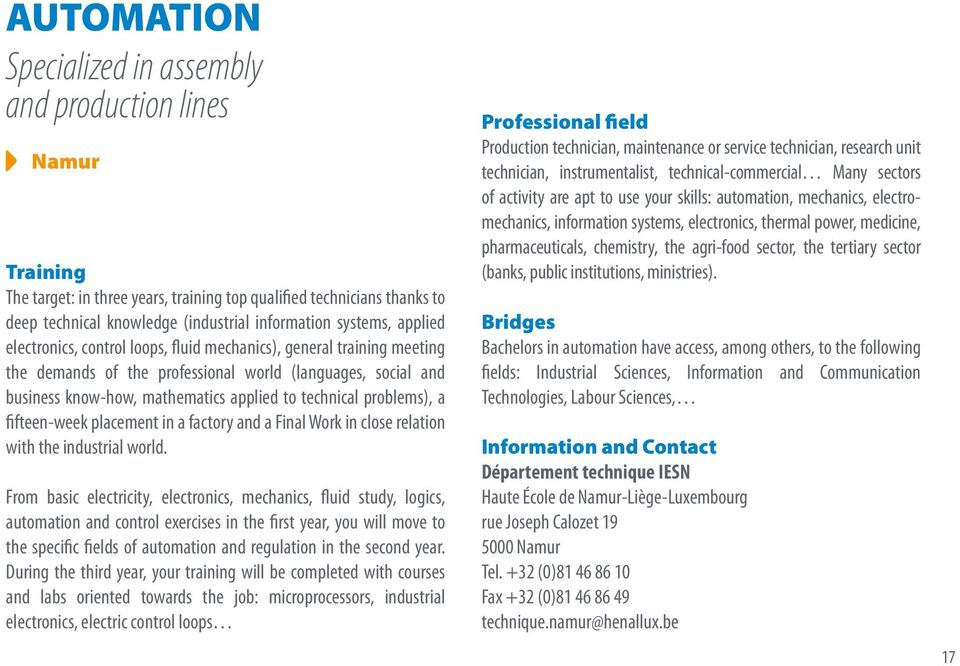 technical problems), a fifteen-week placement in a factory and a Final Work in close relation with the industrial world.