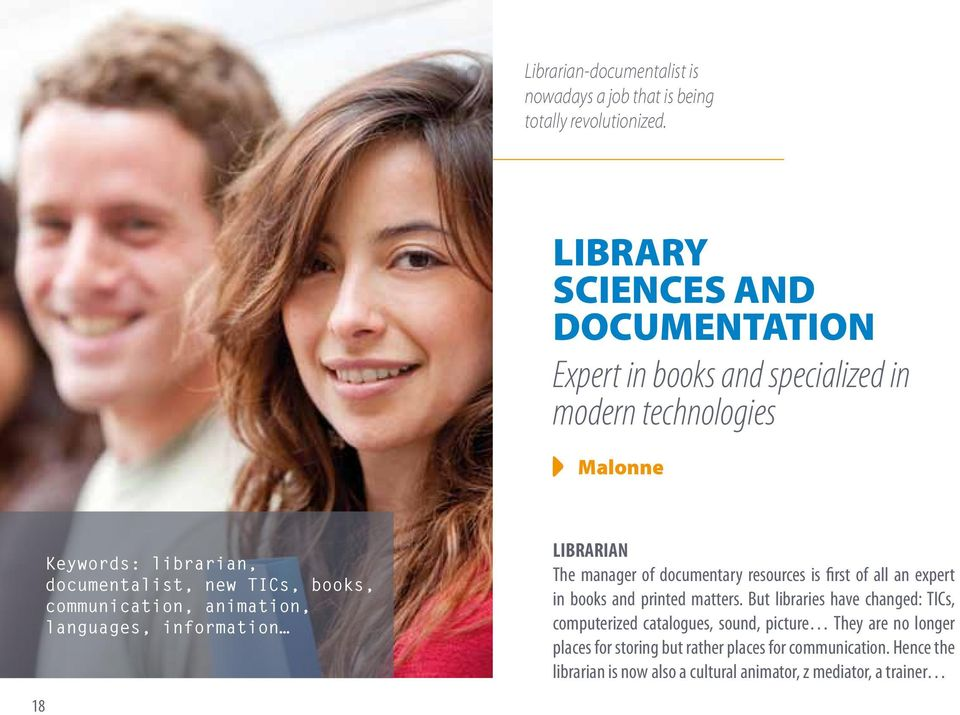 books, communication, animation, languages, information LIBRARIAN The manager of documentary resources is first of all an expert in books and printed