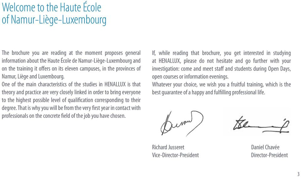 One of the main characteristics of the studies in HENALLUX is that theory and practice are very closely linked in order to bring everyone to the highest possible level of qualification corresponding