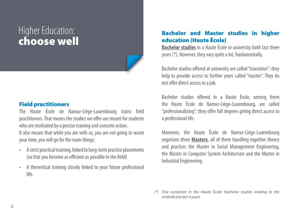 They do not offer direct access to a job. Field practitioners The Haute École de Namur-Liège-Luxembourg trains field practitioners.