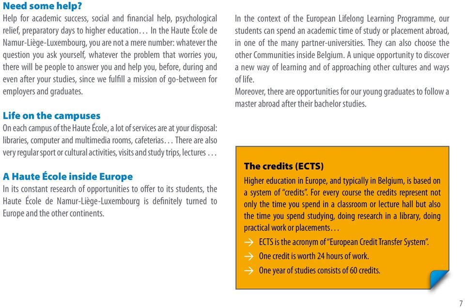 question you ask yourself, whatever the problem that worries you, there will be people to answer you and help you, before, during and even after your studies, since we fulfill a mission of go-between
