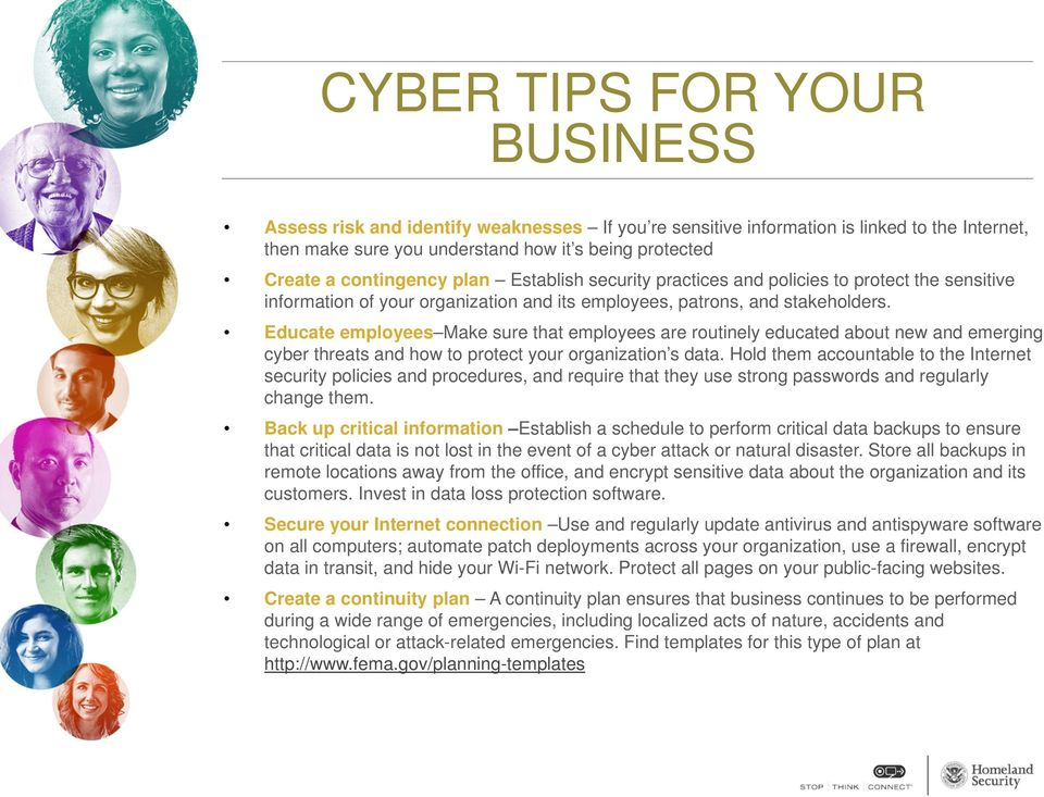 Educate employees Make sure that employees are routinely educated about new and emerging cyber threats and how to protect your organization s data.