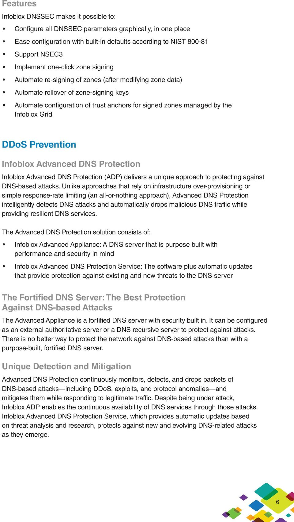 Grid DDoS Prevention Infoblox Advanced DNS Protection Infoblox Advanced DNS Protection (ADP) delivers a unique approach to protecting against DNS-based attacks.