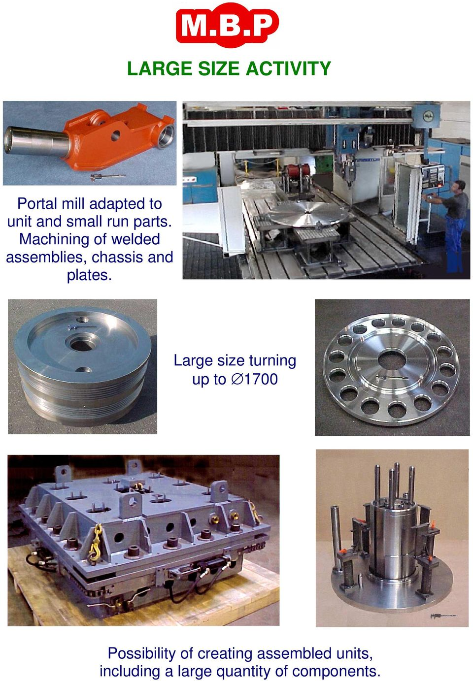 Machining of welded assemblies, chassis and plates.