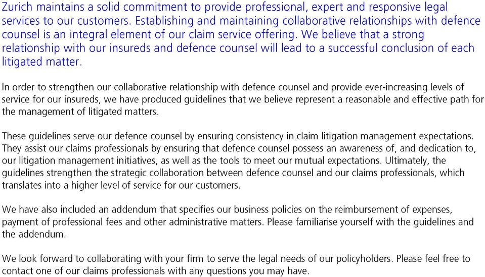 We believe that a strong relationship with our insureds and defence counsel will lead to a successful conclusion of each litigated matter.