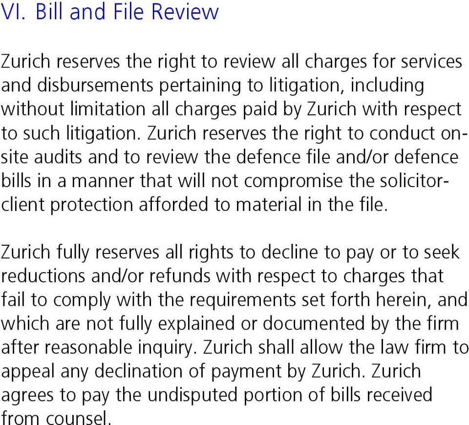 Zurich reserves the right to conduct onsite audits and to review the defence file and/or defence bills in a manner that will not compromise the solicitorclient protection afforded to material in the