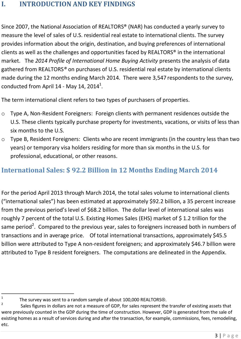 market. The 2014 Profile of International Home Buying Activity presents the analysis of data gathered from REALTORS