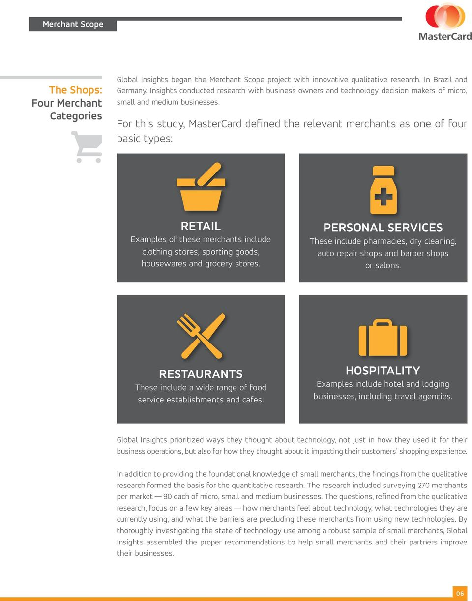 For this study, MasterCard defined the relevant merchants as one of four basic types: Retail Examples of these merchants include clothing stores, sporting goods, housewares and grocery stores.