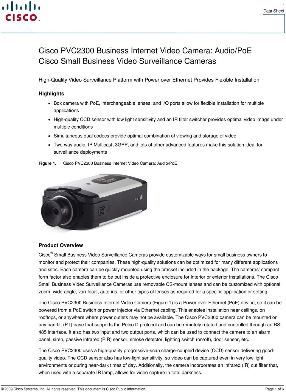 sensitivity and an IR filter switcher provides optimal video image under multiple conditions Simultaneous dual codecs provide optimal combination of viewing and storage of video Two-way audio, IP