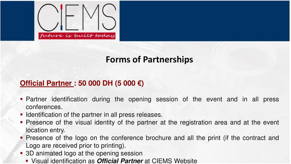 Presence of the visual identity of the partner at the registration area and at the event location entry.