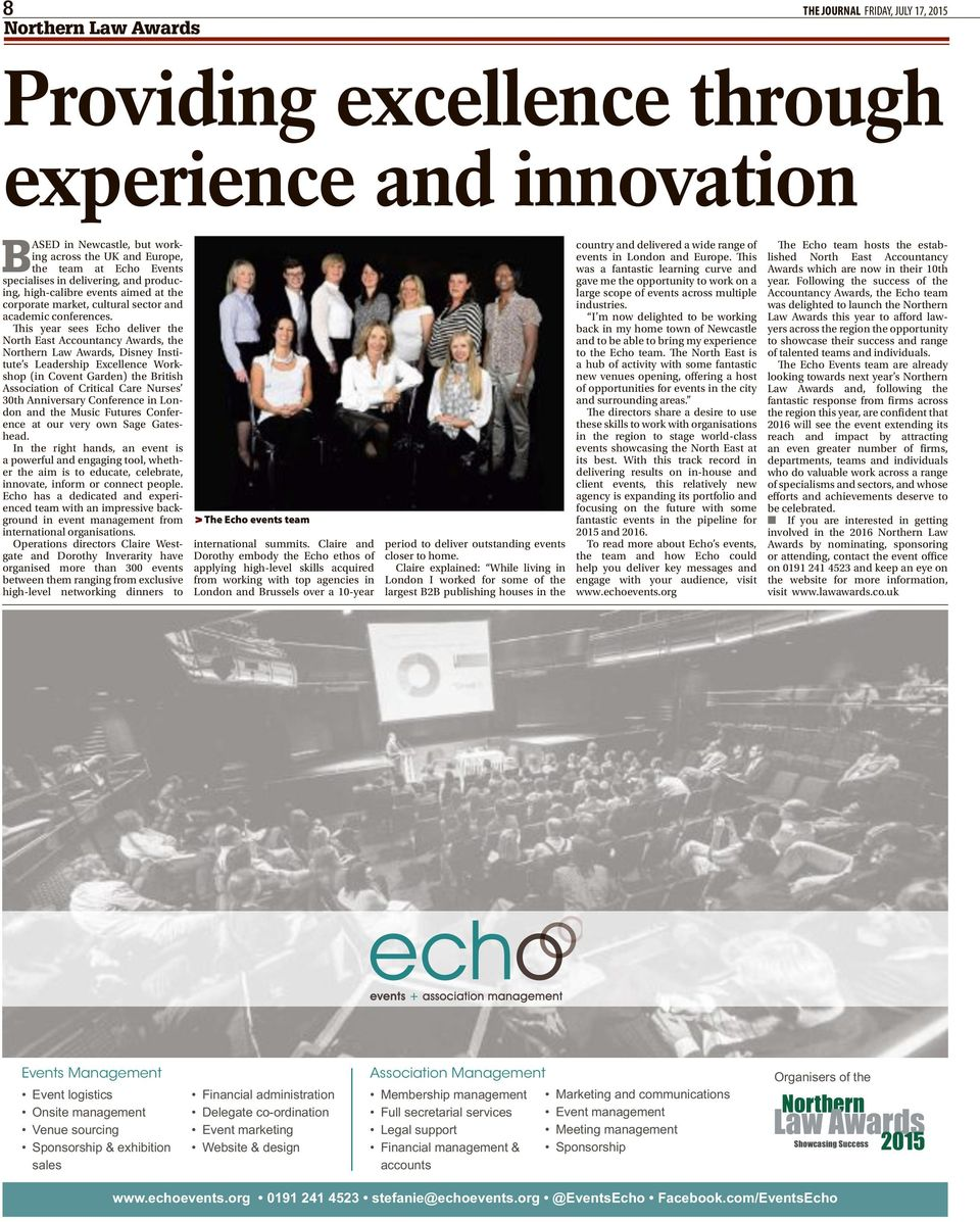 This year sees Echo deliver the North East Accountancy Awards, the, Disney Institute s Leadership Excellence Workshop (in Covent Garden) the British Association of Critical Care Nurses 30th