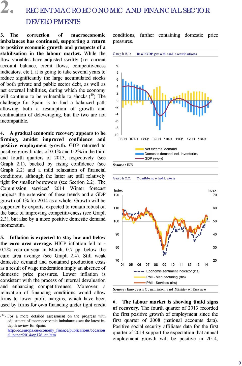 While the flow variables have adjusted swiftly (i.e. current account balance, credit flows, competitiveness indicators, etc.