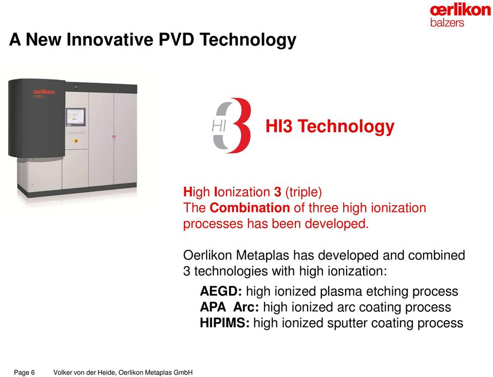Oerlikon Metaplas has developed and combined 3 technologies with high ionization: AEGD: