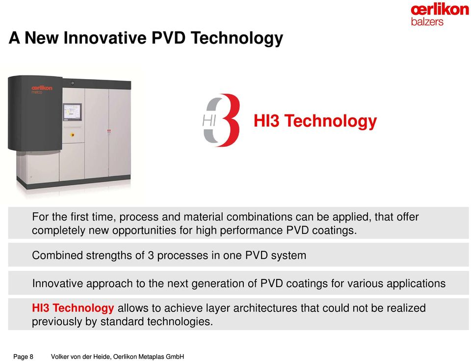 Combined strengths of 3 processes in one PVD system Innovative approach to the next generation of PVD coatings
