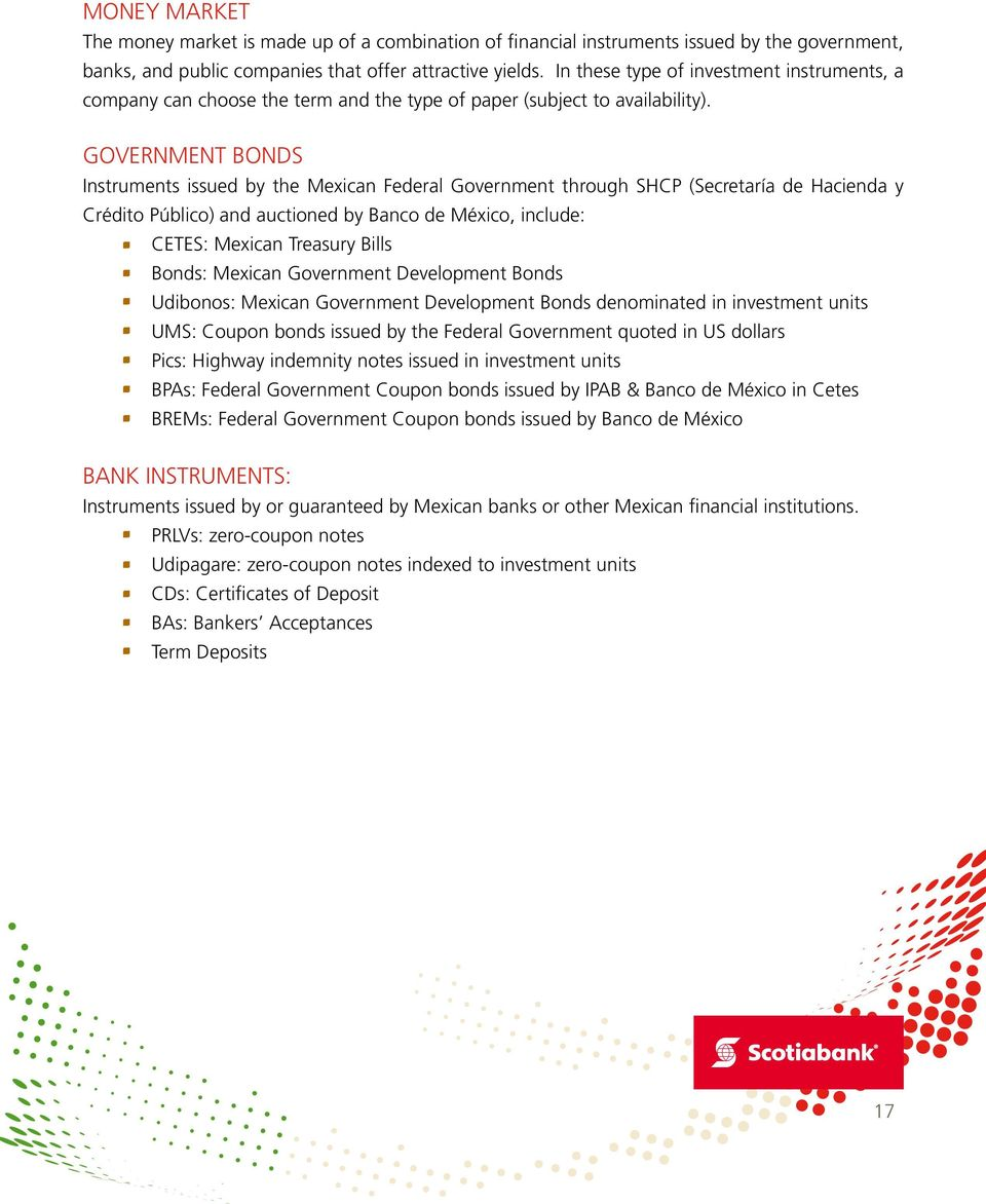 GOVERNMENT BONDS Instruments issued by the Mexican Federal Government through SHCP (Secretaría de Hacienda y Crédito Público) and auctioned by Banco de México, include: CETES: Mexican Treasury Bills