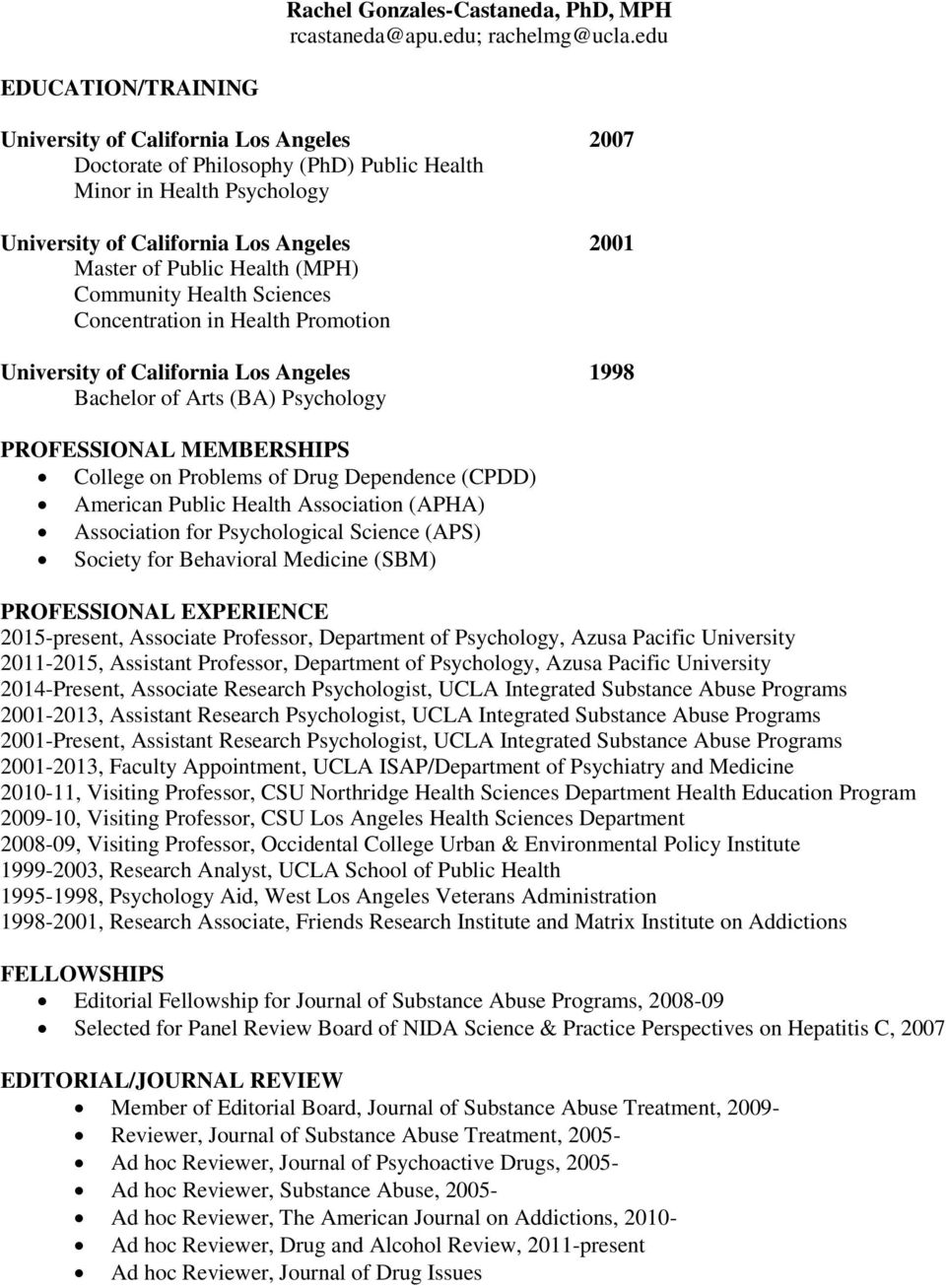 Health (MPH) Community Health Sciences Concentration in Health Promotion University of California Los Angeles 1998 Bachelor of Arts (BA) Psychology PROFESSIONAL MEMBERSHIPS College on Problems of
