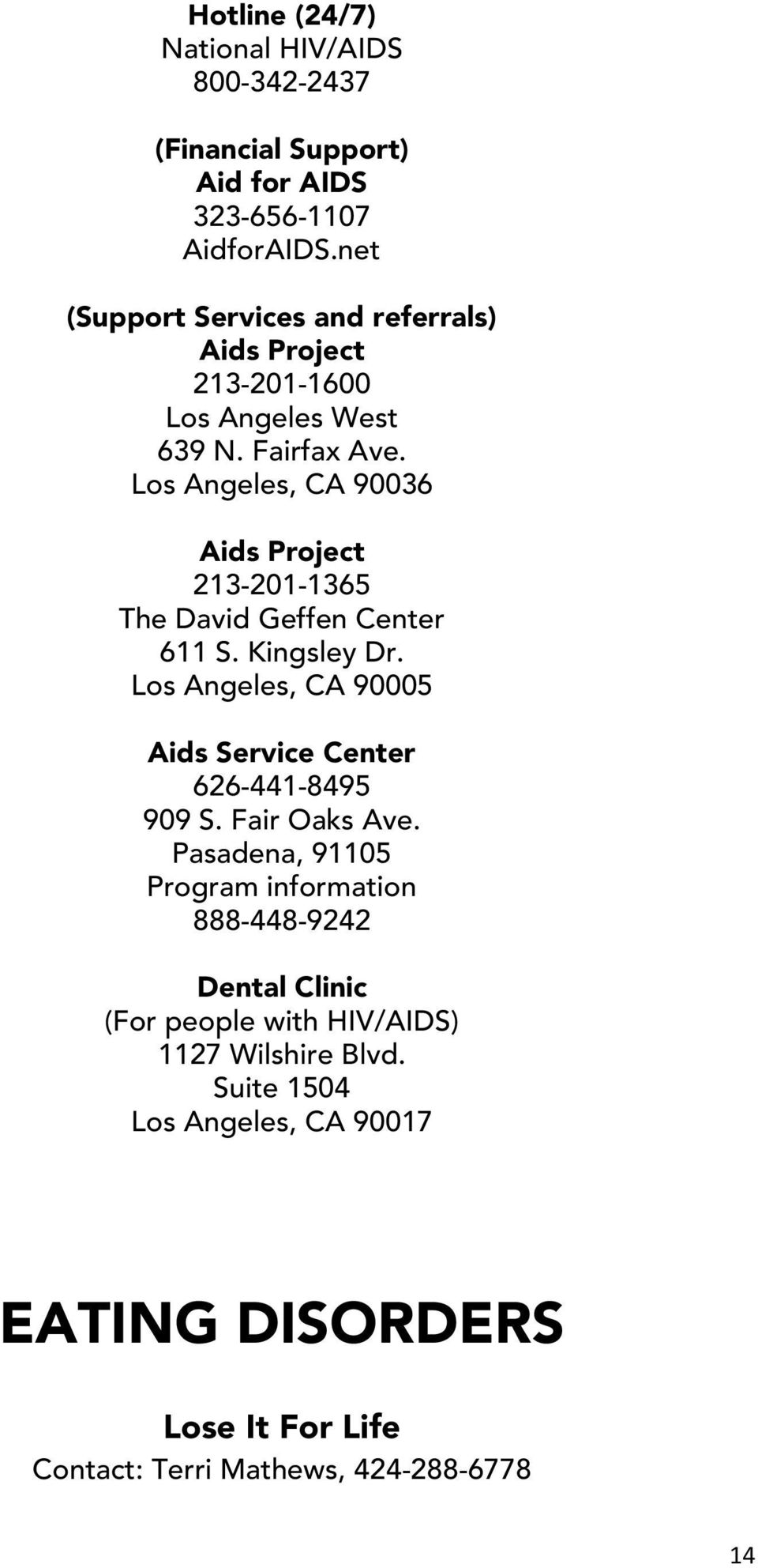 Los Angeles, CA 90036 Aids Project 213-201-1365 The David Geffen Center 611 S. Kingsley Dr.