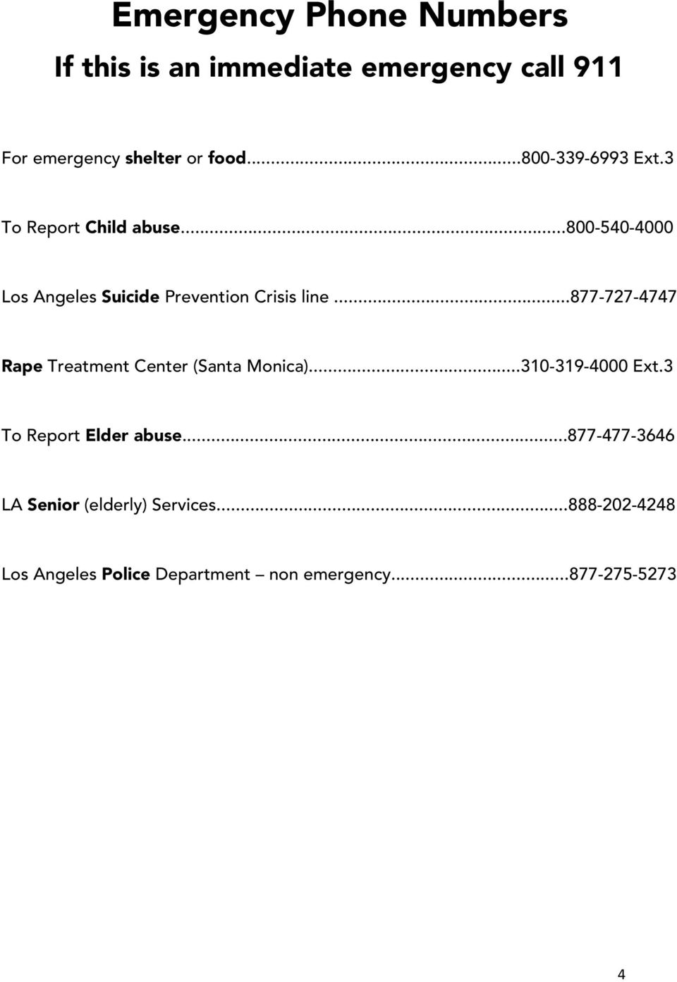 ..877-727-4747 Rape Treatment Center (Santa Monica)...310-319-4000 Ext.3 To Report Elder abuse.