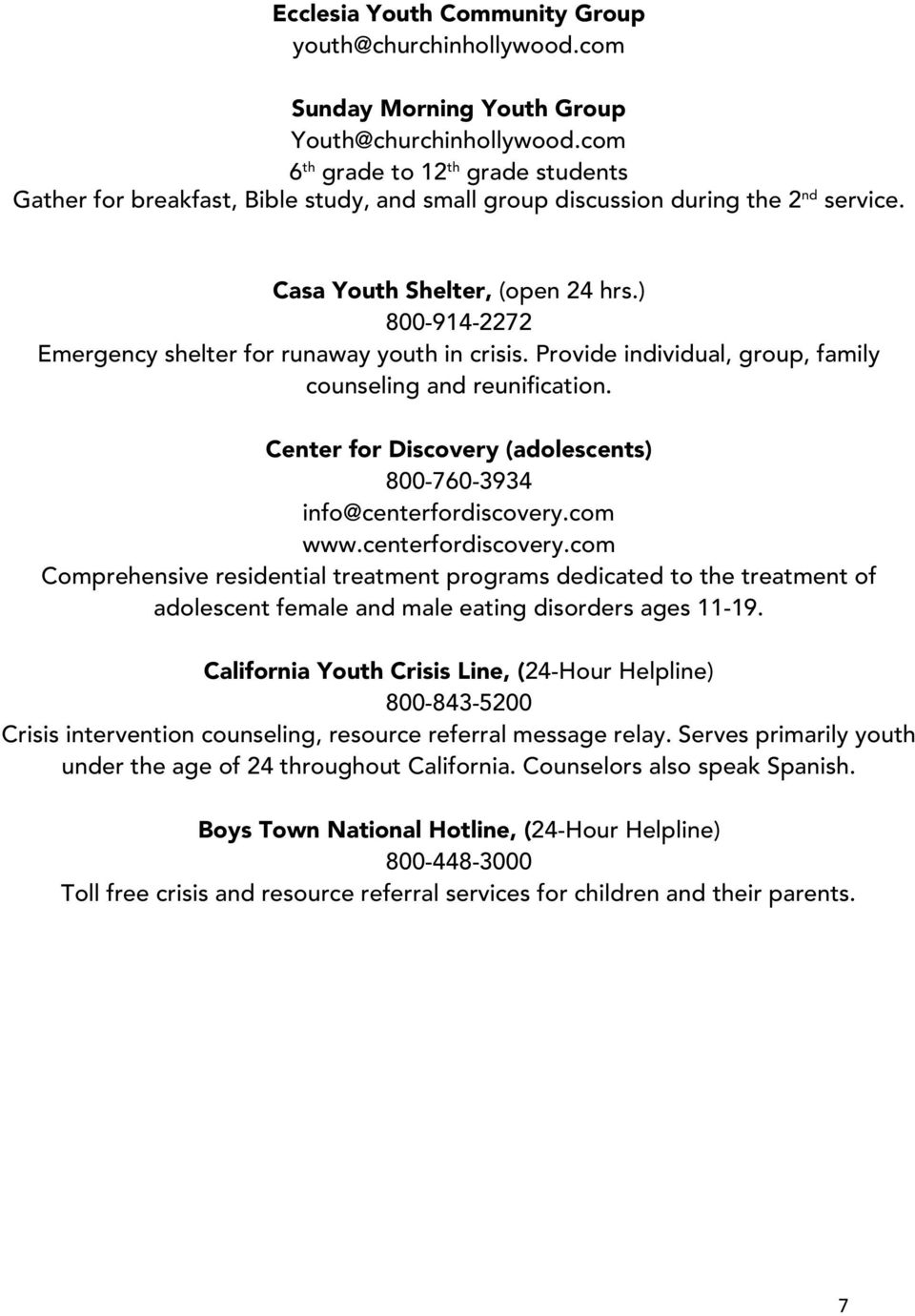 ) 800-914-2272 Emergency shelter for runaway youth in crisis. Provide individual, group, family counseling and reunification. Center for Discovery (adolescents) 800-760-3934 info@centerfordiscovery.