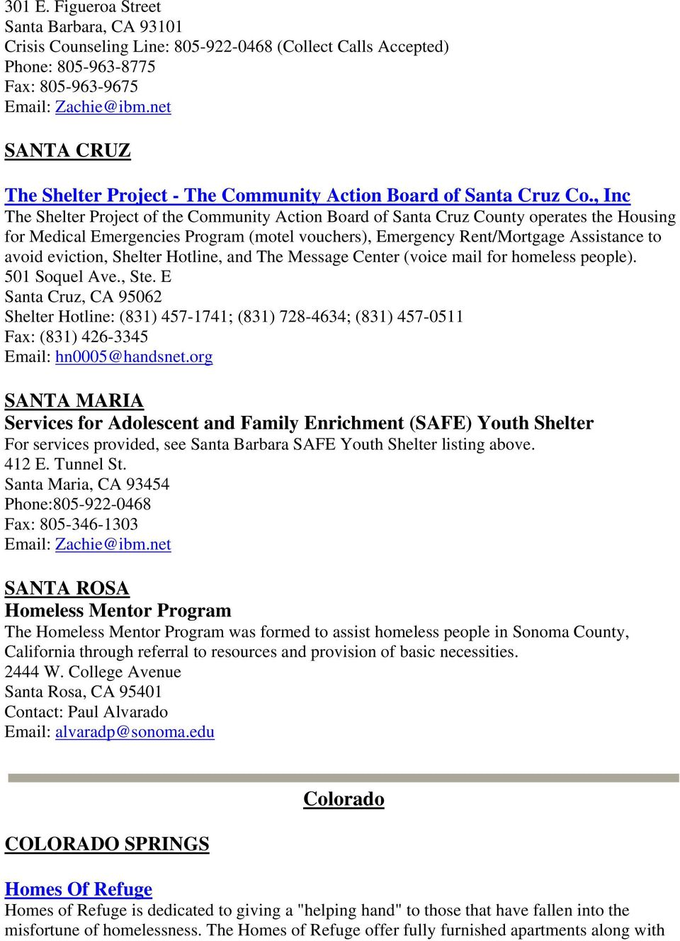 , Inc The Shelter Project of the Community Action Board of Santa Cruz County operates the Housing for Medical Emergencies Program (motel vouchers), Emergency Rent/Mortgage Assistance to avoid
