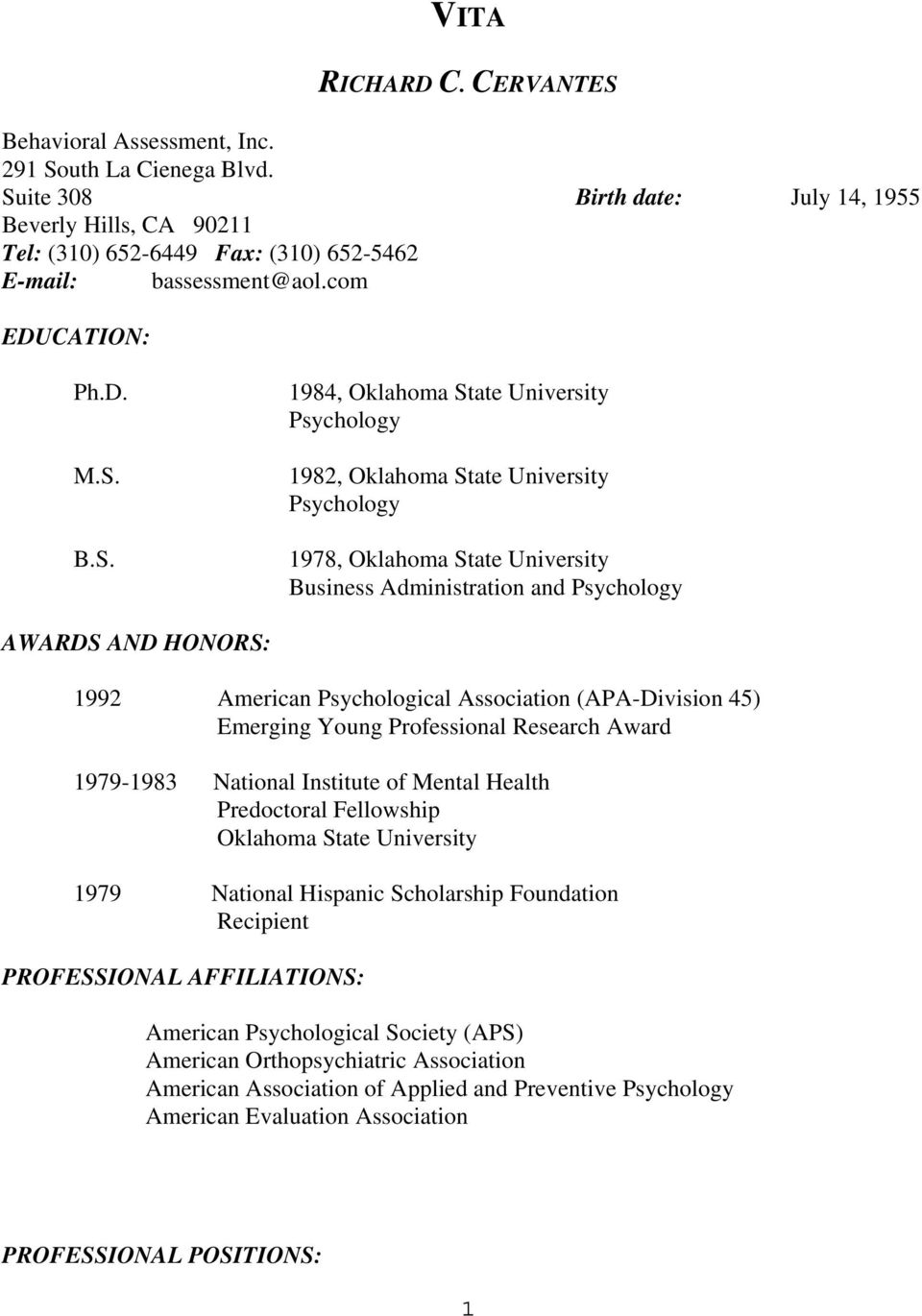 1982, Oklahoma State University Psychology 1978, Oklahoma State University Business Administration and Psychology AWARDS AND HONORS: 1992 American Psychological Association (APA-Division 45) Emerging