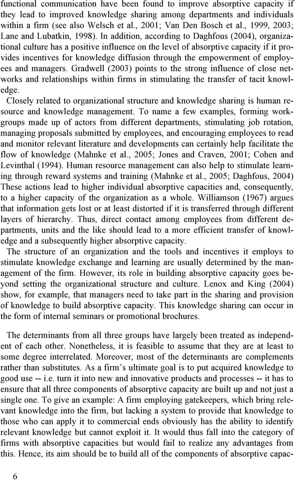 In addition, according to Daghfous (2004), organizational culture has a positive influence on the level of absorptive capacity if it provides incentives for knowledge diffusion through the