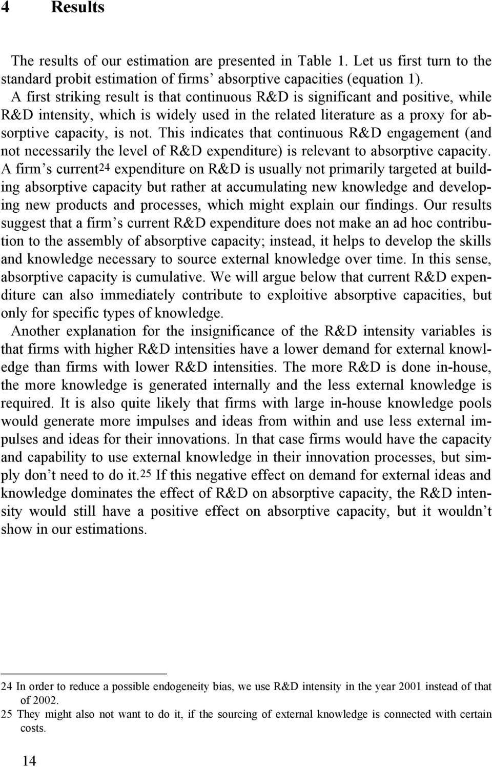 This indicates that continuous R&D engagement (and not necessarily the level of R&D expenditure) is relevant to absorptive capacity.