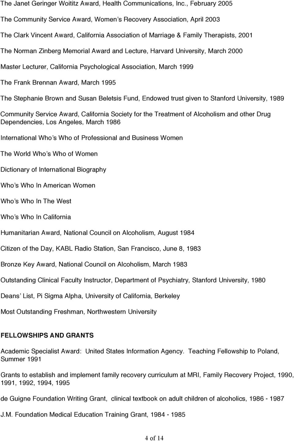 Award and Lecture, Harvard University, March 2000 Master Lecturer, California Psychological Association, March 1999 The Frank Brennan Award, March 1995 The Stephanie Brown and Susan Beletsis Fund,