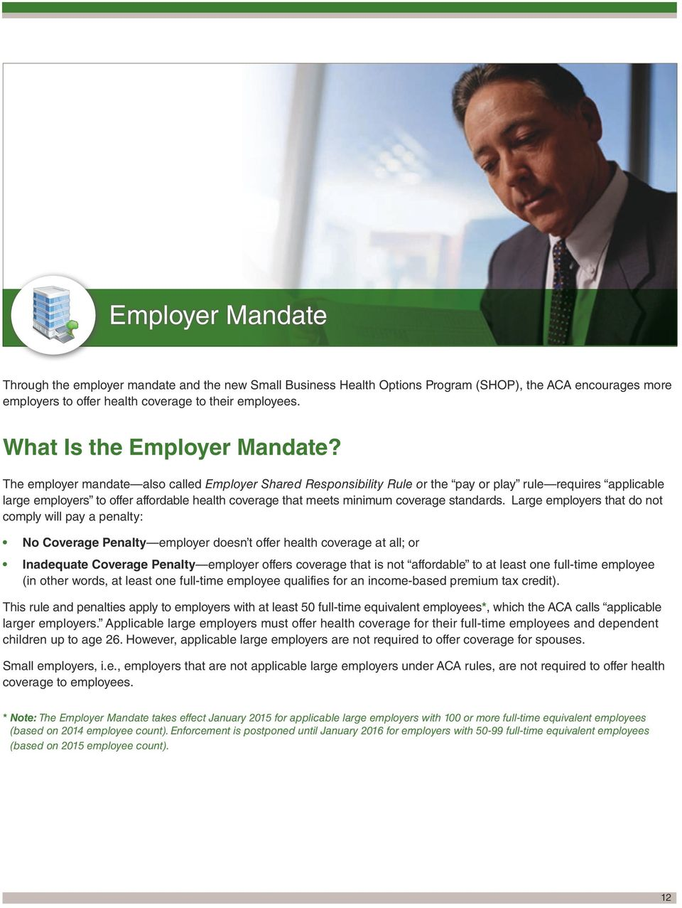 The employer mandate also called Employer Shared Responsibility Rule or the pay or play rule requires applicable large employers to offer affordable health coverage that meets minimum coverage
