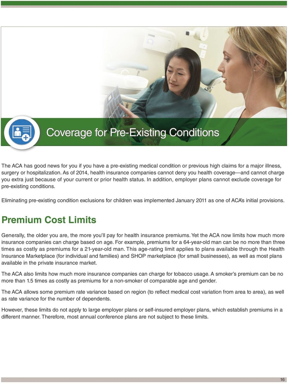 In addition, employer plans cannot exclude coverage for pre-existing conditions.