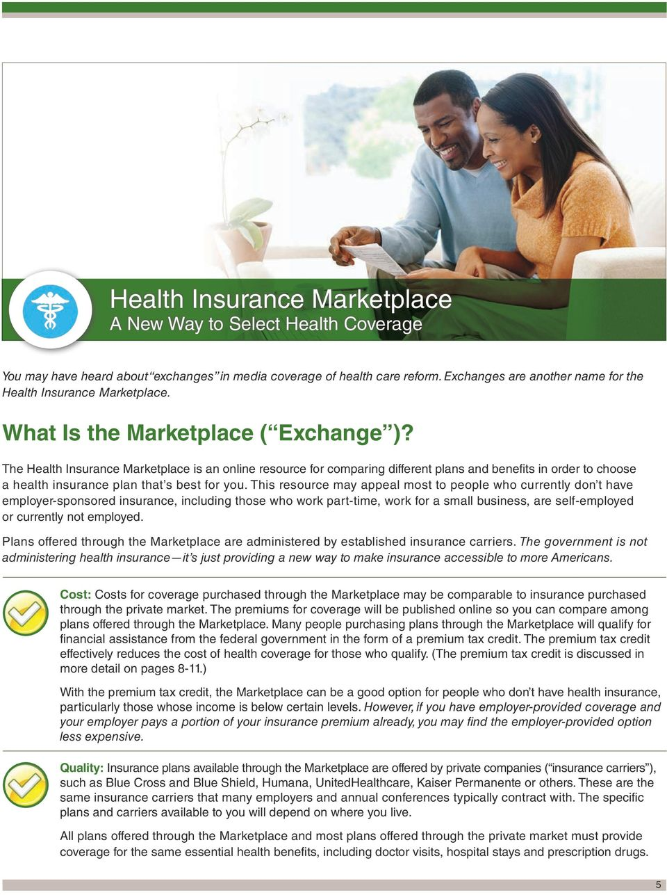 The Health Insurance Marketplace is an online resource for comparing different plans and benefits in order to choose a health insurance plan that s best for you.