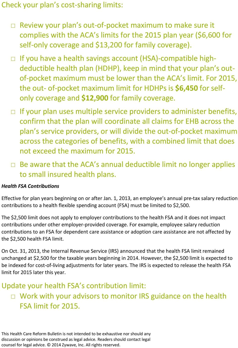 For 2015, the out of pocket maximum limit for HDHPs is $6,450 for selfonly coverage and $12,900 for family coverage.